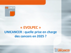 EVOLPEC 2 - Quelle prise en charge des cancers en 2025 ? Unicancer